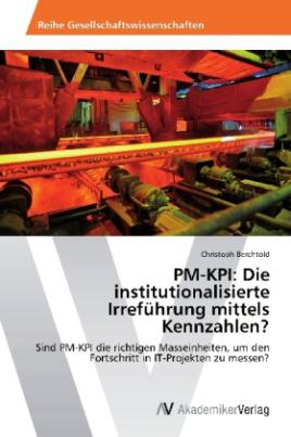 PM-KPI: Die institutionalisierte Irreführung mittels Kennzahlen?