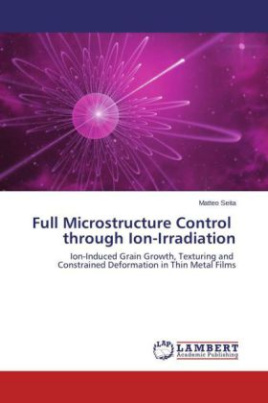 Full Microstructure Control through Ion-Irradiation