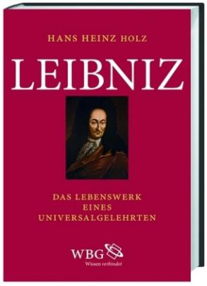 Leibniz - Das Lebenswerk eines Universalgelehrten