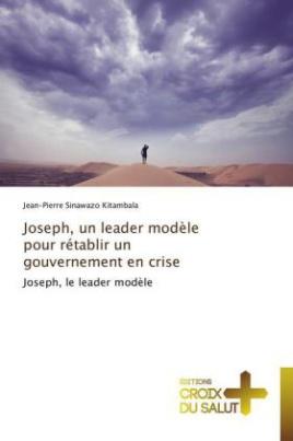 Joseph, un leader modèle pour rétablir un gouvernement en crise