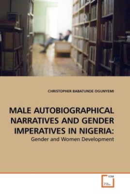 MALE AUTOBIOGRAPHICAL NARRATIVES AND GENDER IMPERATIVES IN NIGERIA: