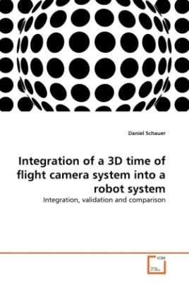 Integration of a 3D time of flight camera system into a robot system