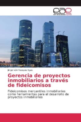 Gerencia de proyectos inmobiliarios a través de fideicomisos