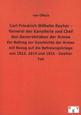 Carl Friedrich Wilhelm Reyher - General der Kavallerie und Chef des Generalstabes der Armee. Tl.2