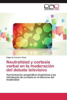 Neutralidad y cortesía verbal en la moderación del debate televisivo