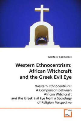 Western Ethnocentrism : African Witchcraft and the  Greek Evil Eye