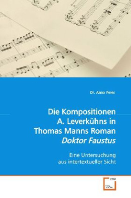 "Die Kompositionen A. Leverkühns in Th. Manns Roman ""Dr. Faustus"""