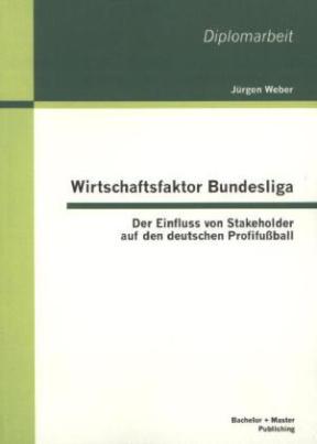 Wirtschaftsfaktor Bundesliga: Der Einfluss von Stakeholder auf den deutschen Profifußball