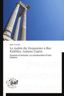 La Judée de Vespasien à Bar Kokhba. Iudaea Capta