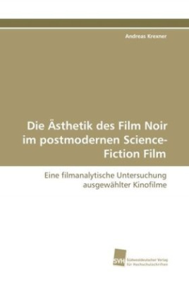 Die Ästhetik des Film Noir im postmodernen Science- Fiction Film