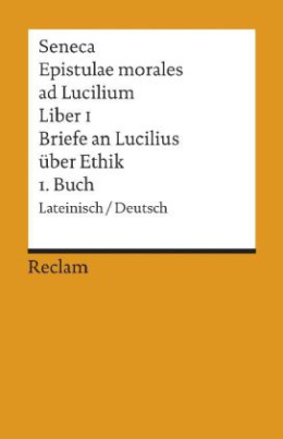 Briefe an Lucilius über Ethik. Epistulae morales ad Lucilium. Tl.1