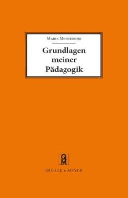 Grundlagen meiner Pädagogik und weitere Aufsätze zur Anthropologie und Didaktik