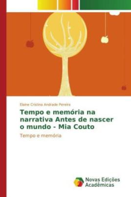 Tempo e memória na narrativa Antes de nascer o mundo - Mia Couto