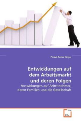 Entwicklungen auf dem Arbeitsmarkt und deren Folgen