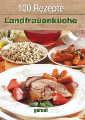 100 Rezepte - Landfrauenküche