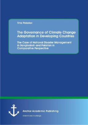 The Governance of Climate Change Adaptation in Developing Countries: The Case of National Disaster Management in Bangladesh and Pakistan in Comparative Perspective