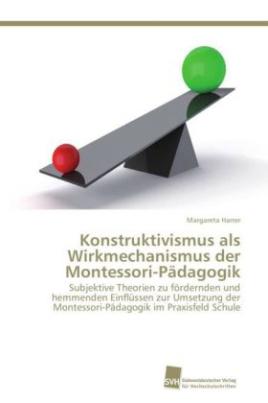 Konstruktivismus als Wirkmechanismus der Montessori-Pädagogik