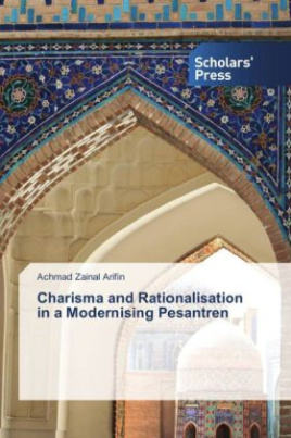 Charisma and Rationalisation in a Modernising Pesantren