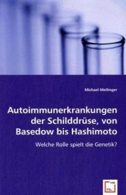 Autoimmunerkrankungen der Schilddrüse, von Basedow bis Hashimoto