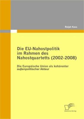 Die EU-Nahostpolitik im Rahmen des Nahostquartetts (2002-2008)