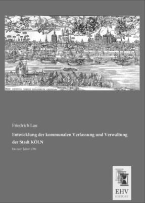 Entwicklung der kommunalen Verfassung und Verwaltung der Stadt KÖLN