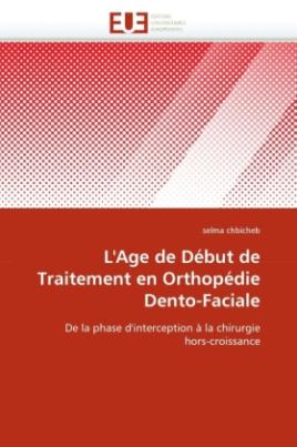 L'Age de Début de Traitement en Orthopédie Dento-Faciale