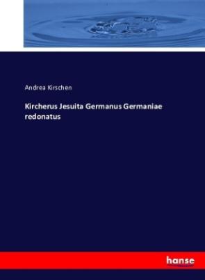 Kircherus Jesuita Germanus Germaniae redonatus