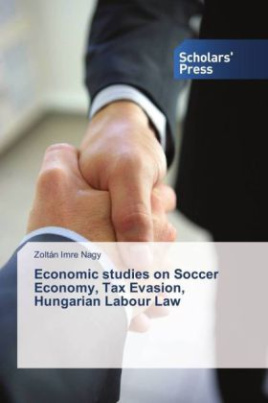 Economic studies on Soccer Economy, Tax Evasion, Hungarian Labour Law