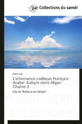L'alternance codique Français- Arabe- Kabyle dans Alger-Chaîne 3