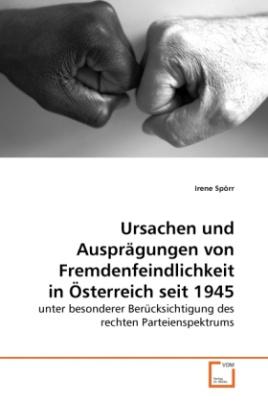 Ursachen und Ausprägungen von Fremdenfeindlichkeit in Österreich seit 1945