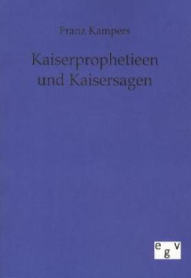 Kaiserprophetieen und Kaisersagen im Mittelalter
