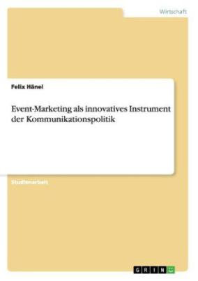 Event-Marketing als innovatives Instrument der Kommunikationspolitik