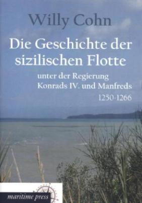 Die Geschichte der sizilischen Flotte unter der Regierung Konrads IV. und Manfreds
