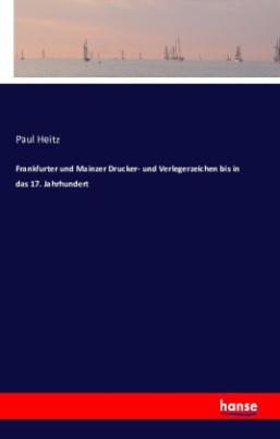 Frankfurter und Mainzer Drucker- und Verlegerzeichen bis in das 17. Jahrhundert