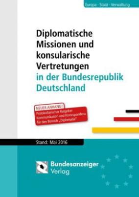 Diplomatische Missionen und konsularische Vertretungen in der Bundesrepublik Deutschland, Stand Mai 2016
