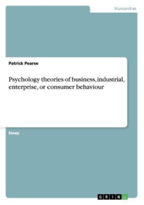Psychology theories of business, industrial, enterprise, or consumer behaviour