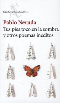 Tus Pies Toco En La Sombra Y Otros Poemas Ineditos