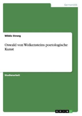 Oswald von Wolkensteins poetologische Kunst