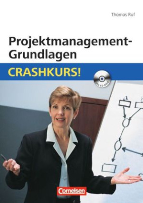 Projektmanagement-Grundlagen: Crashkurs!, m. CD-ROM