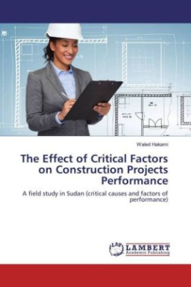 The Effect of Critical Factors on Construction Projects Performance