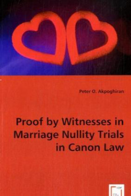 Proof by Witnesses in Marriage Nullity Trials in Canon Law