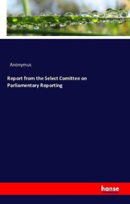 Report from the Select Comittee on Parliamentary Reporting