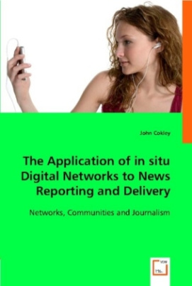 The Application of in situ Digital Networks to News Reporting and Delivery