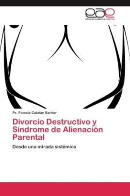 Divorcio Destructivo y Síndrome de Alienación Parental