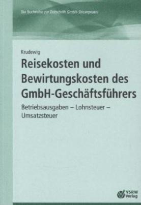 Reisekosten und Bewirtungskosten des GmbH-Geschäftsführers
