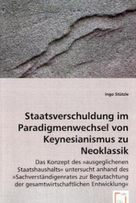Staatsverschuldung im Paradigmenwechsel von Keynesianismus zu Neoklassik