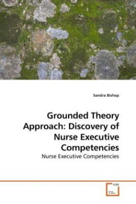 Grounded Theory Approach: Discovery of Nurse Executive Competencies