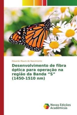 """Desenvolvimento de fibra óptica para operação na região da Banda """"S"""" (1450-1510 nm)"""