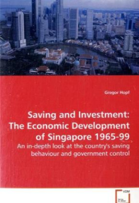 Saving and Investment: The Economic Development of  Singapore 1965-99