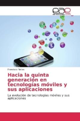 Hacia la quinta generación en tecnologías móviles y sus aplicaciones
